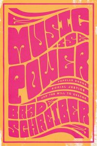 Book Cover - Music Is Power by Brad Schreiber